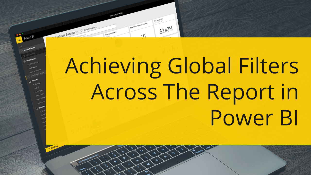 Achieving Global Filters Across The Report in Power BI