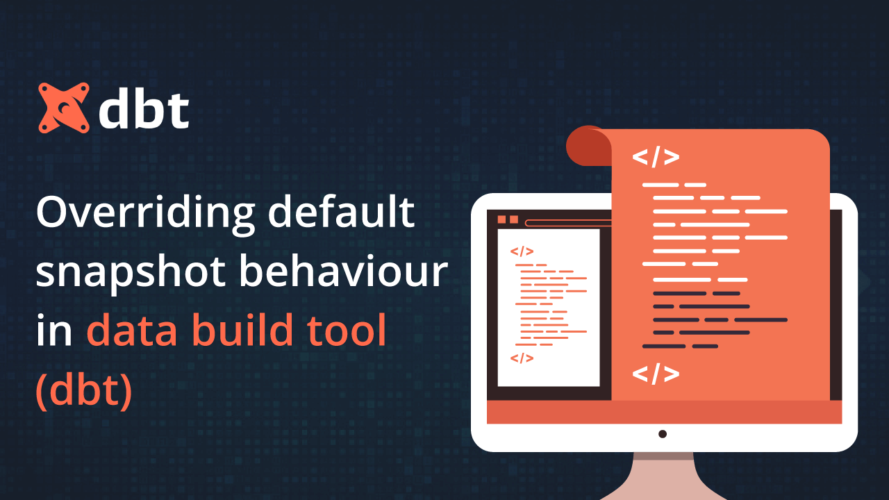 Overriding default snapshot behaviour in Data Build Tool (dbt)