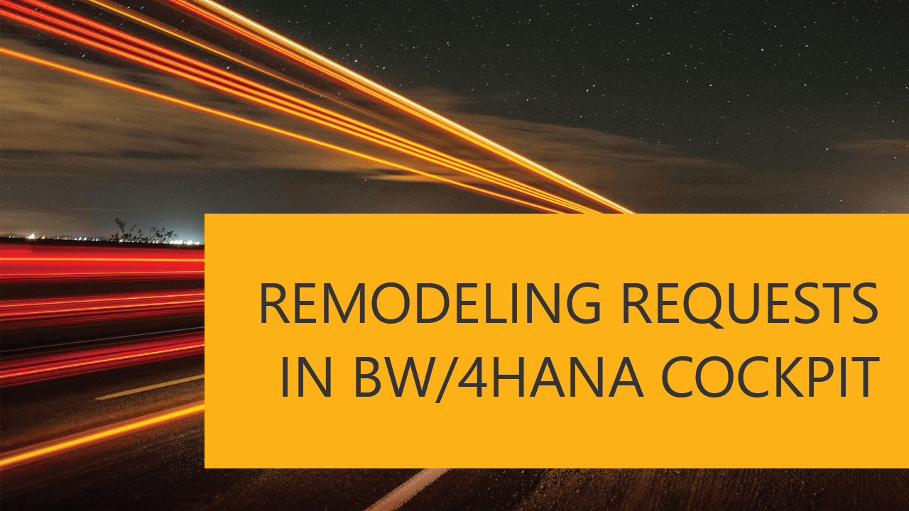 Remodeling Requests in BW/4HANA Cockpit