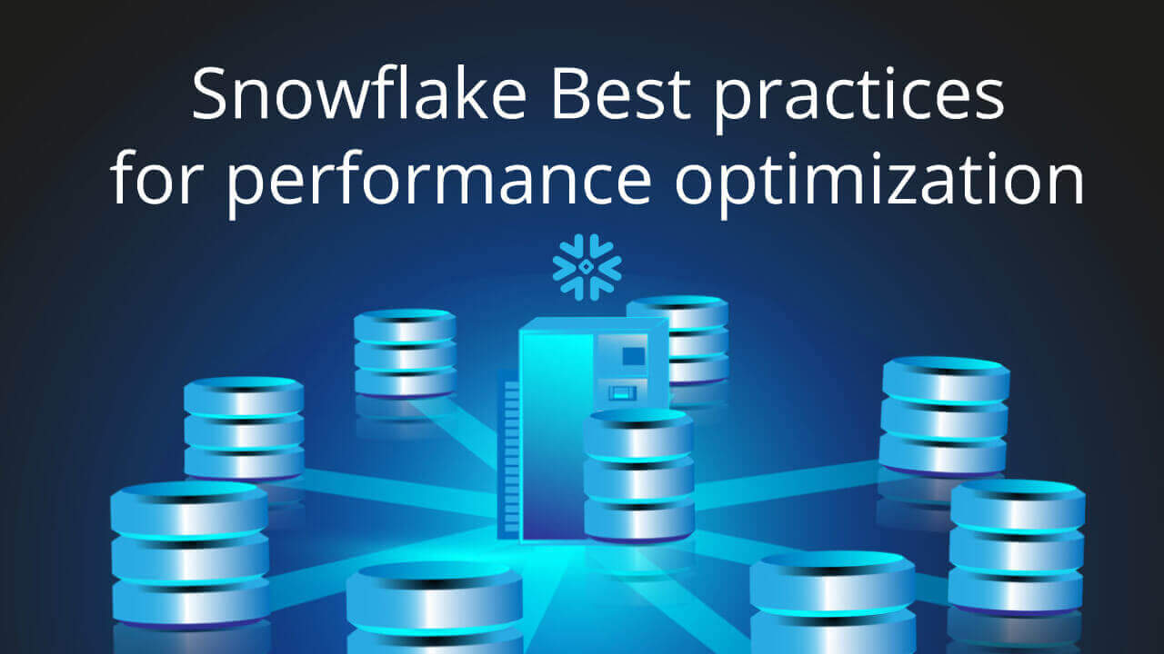 Snowflake Best Practices for Performance Optimization
